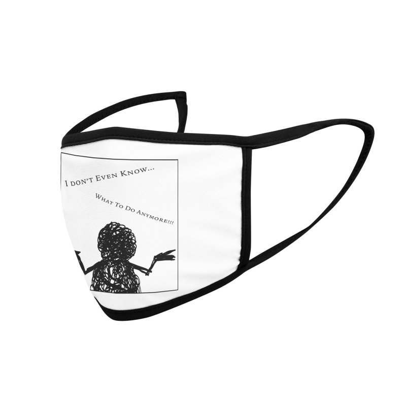 I Don't Even Know... Accessories Face Mask by Every Drop's An Idea's Artist Shop