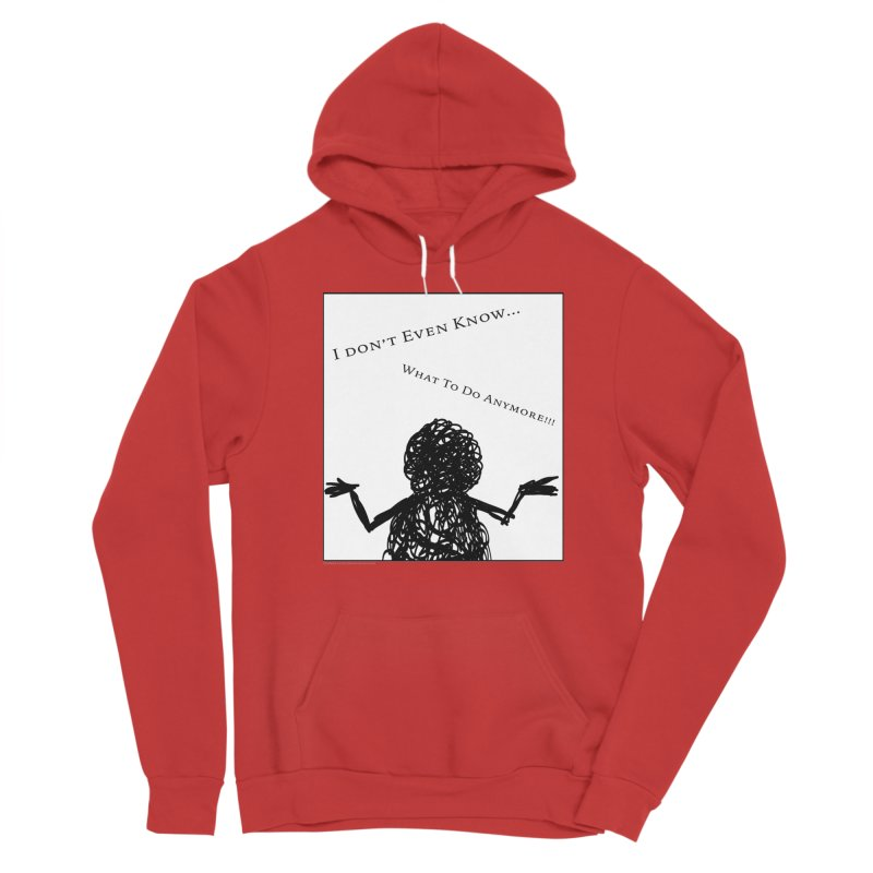 I Don't Even Know... Men's Pullover Hoody by Every Drop's An Idea's Artist Shop