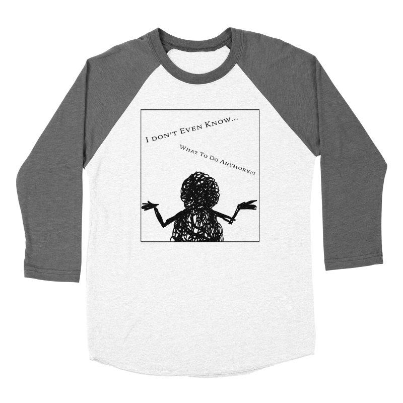 I Don't Even Know... Women's Longsleeve T-Shirt by Every Drop's An Idea's Artist Shop