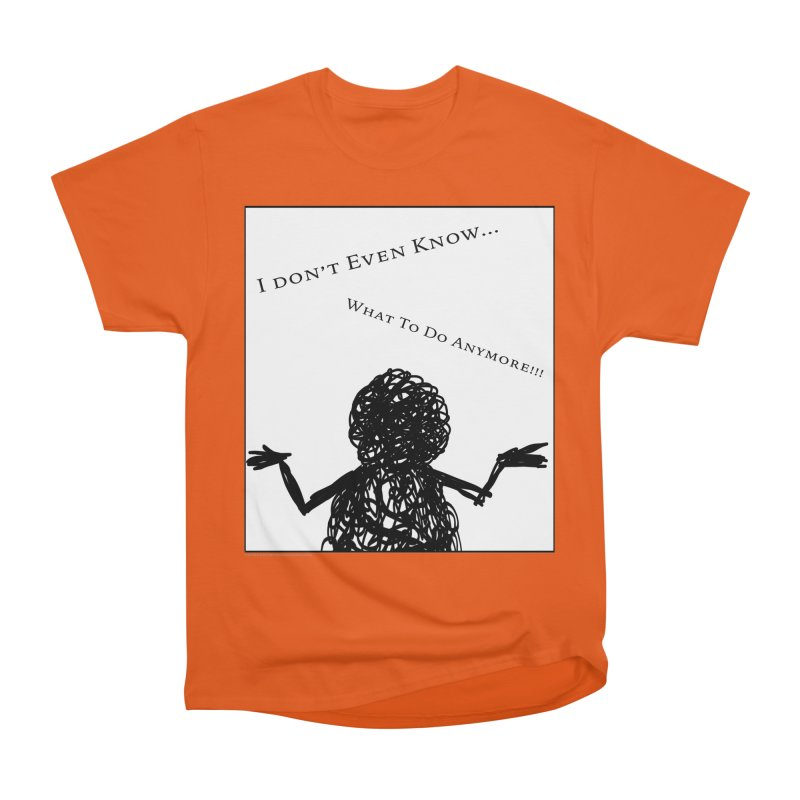 I Don't Even Know... Men's T-Shirt by Every Drop's An Idea's Artist Shop