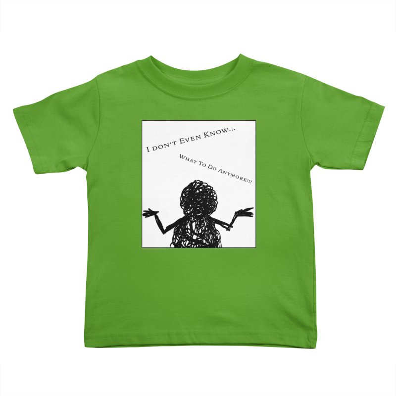 I Don't Even Know... Youth Toddler T-Shirt by Every Drop's An Idea's Artist Shop