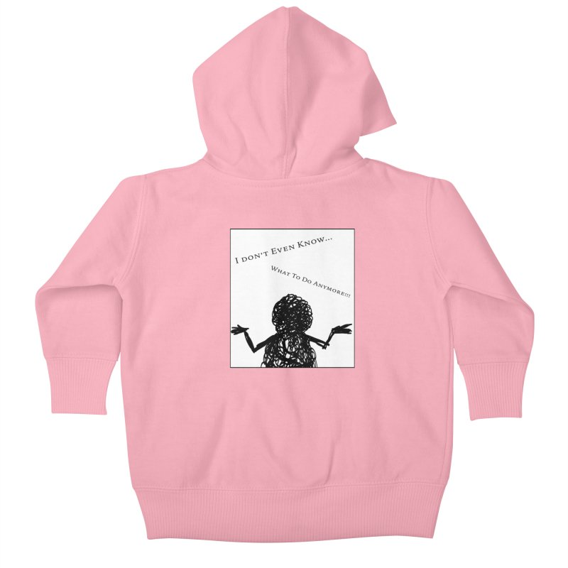 I Don't Even Know... Kids Baby Zip-Up Hoody by Every Drop's An Idea's Artist Shop