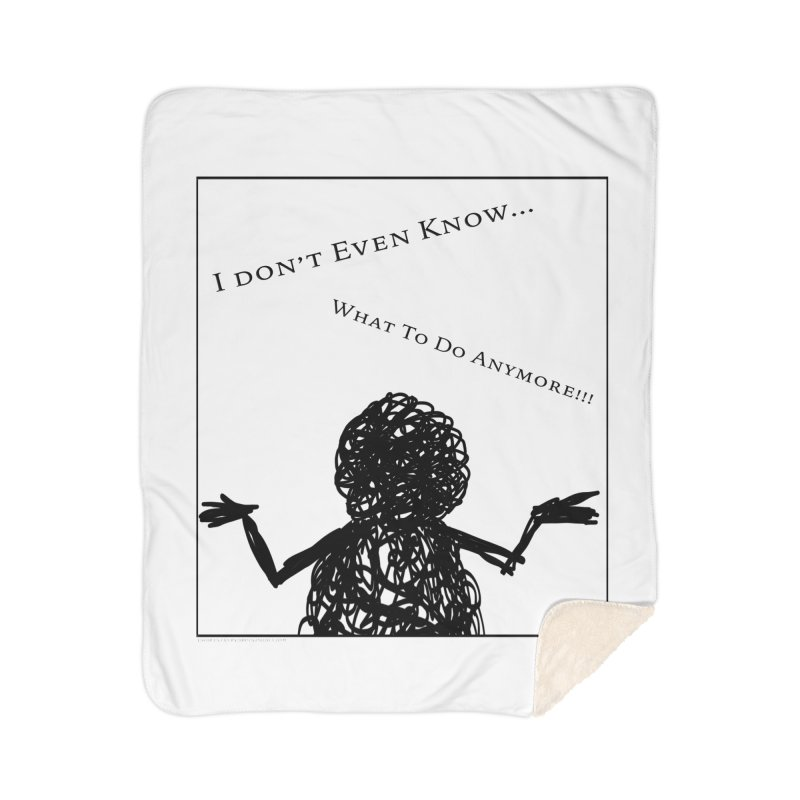 I Don't Even Know... Home Blanket by Every Drop's An Idea's Artist Shop