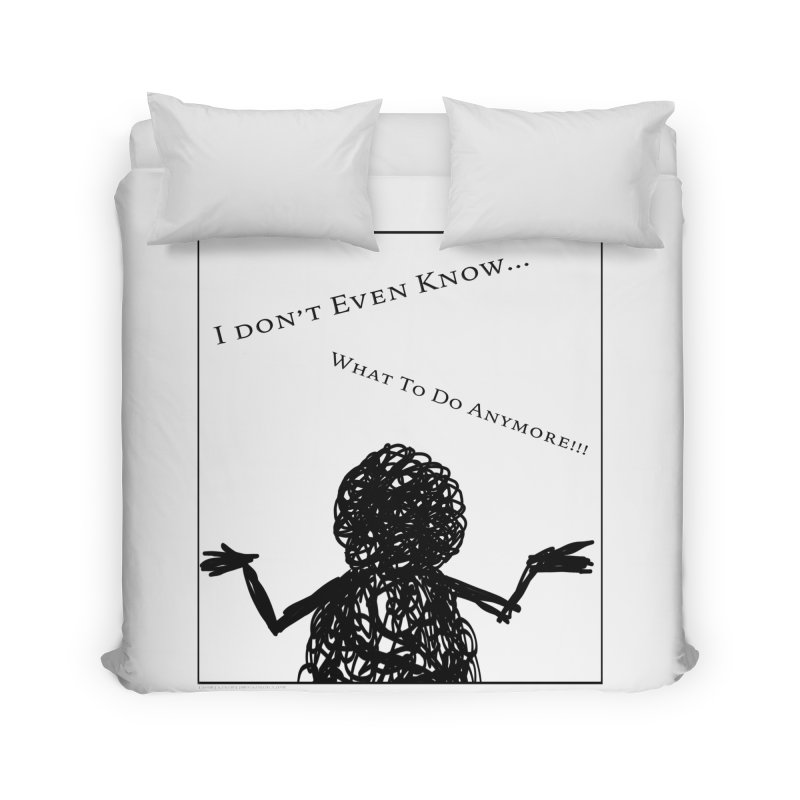 I Don't Even Know... Home and Office Duvet by Every Drop's An Idea's Artist Shop