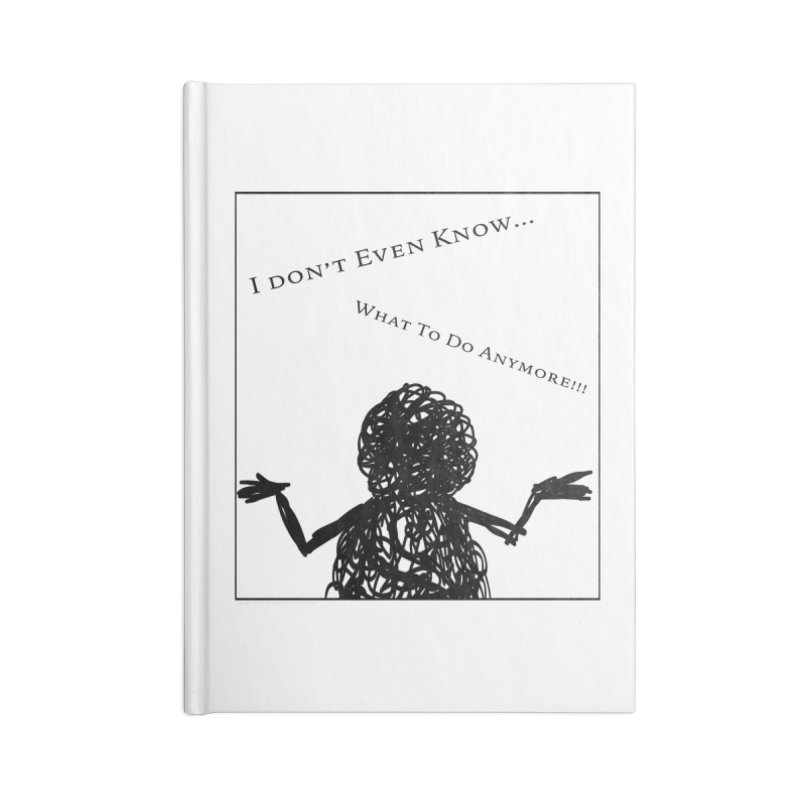 I Don't Even Know... Accessories Notebook by Every Drop's An Idea's Artist Shop