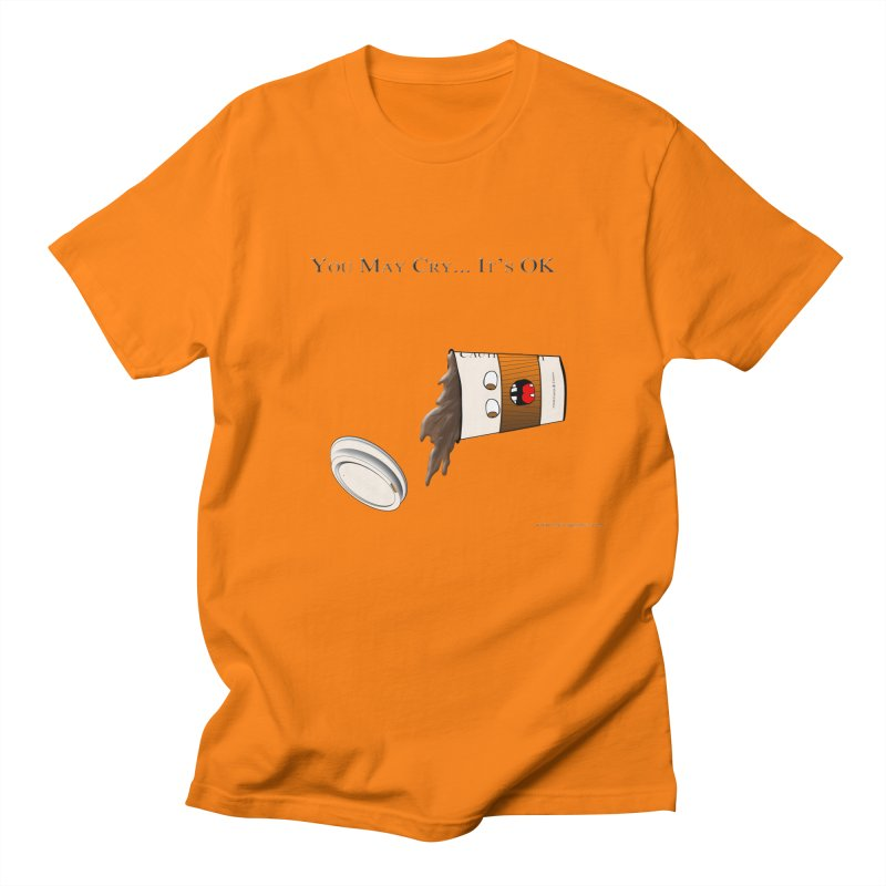 You May Cry... It's OK (Orange) Men's T-shirt by Every Drop's An Idea's Artist Shop