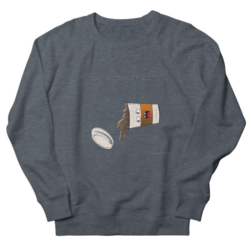 You May Cry... It's OK (Orange) Men's Sweatshirt by Every Drop's An Idea's Artist Shop
