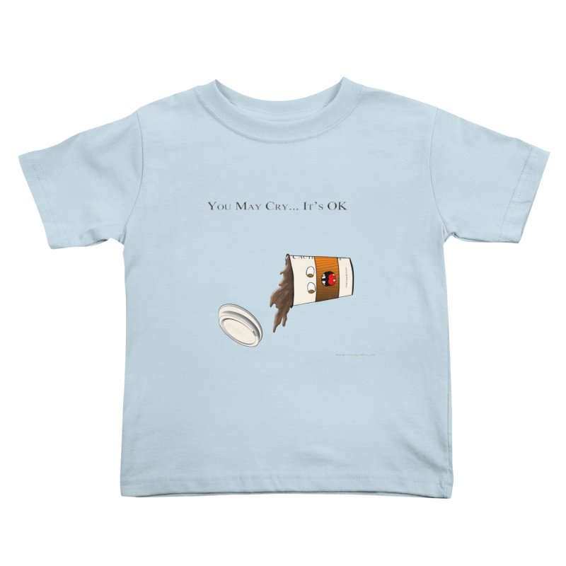 You May Cry... It's OK (Orange) Kids Toddler T-Shirt by Every Drop's An Idea's Artist Shop