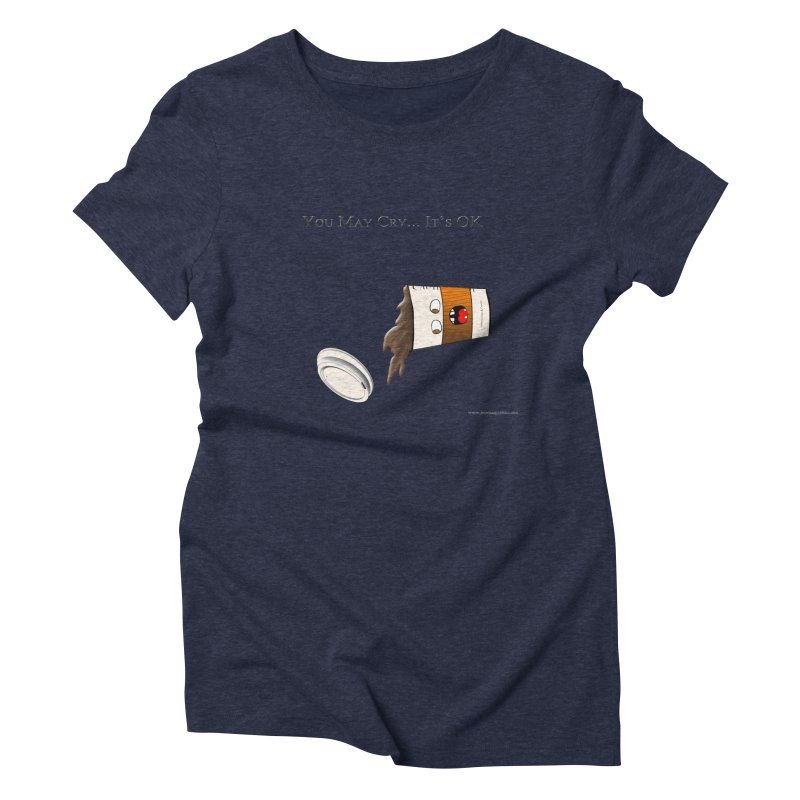 You May Cry... It's OK (Orange) Women's Triblend T-shirt by Every Drop's An Idea's Artist Shop