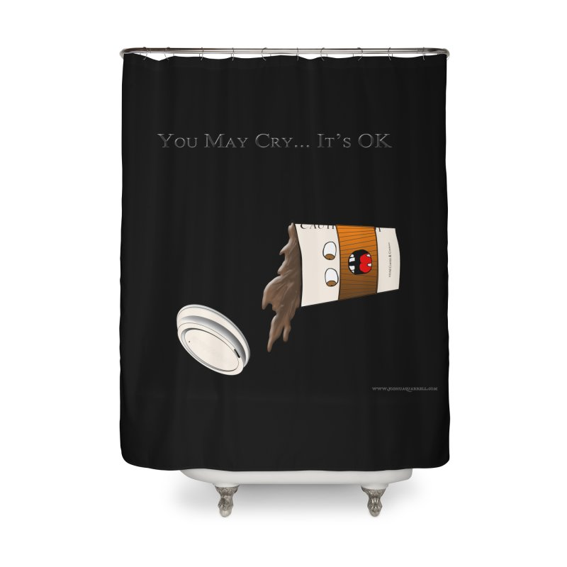 You May Cry... It's OK (Orange) Home Shower Curtain by Every Drop's An Idea's Artist Shop