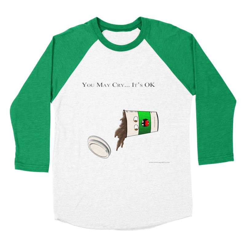 You May Cry... It's OK (Green) Women's Baseball Triblend T-Shirt by Every Drop's An Idea's Artist Shop