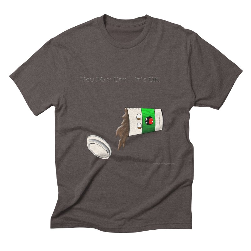 You May Cry... It's OK (Green) Men's Triblend T-shirt by Every Drop's An Idea's Artist Shop