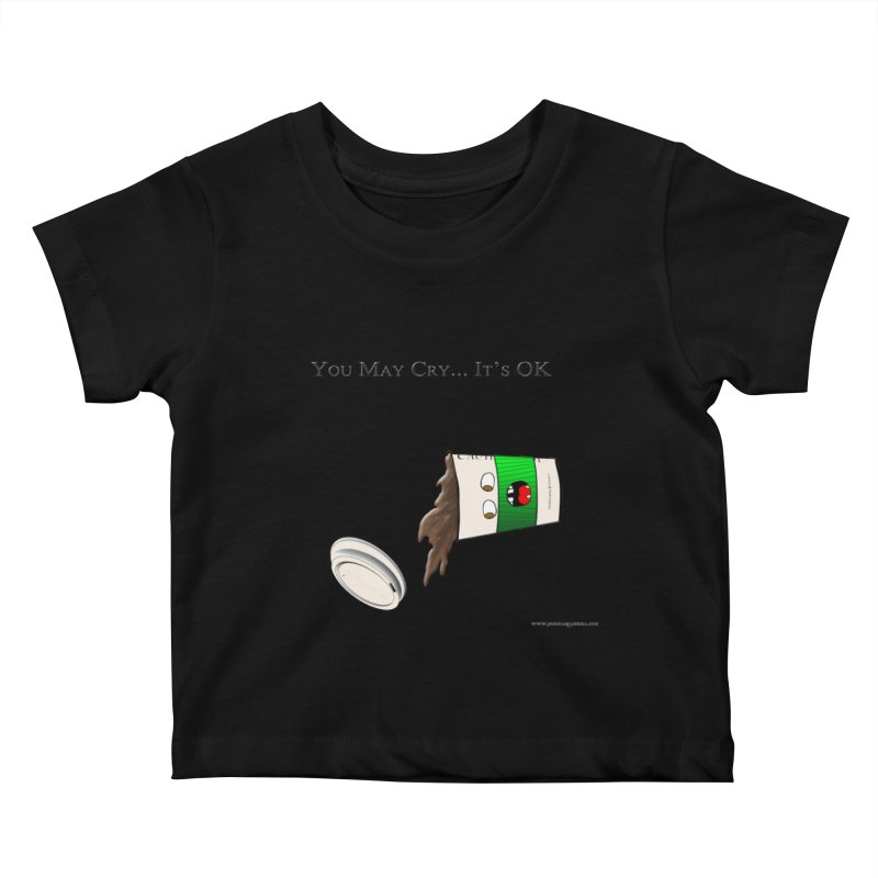 You May Cry... It's OK (Green) Kids Baby T-Shirt by Every Drop's An Idea's Artist Shop