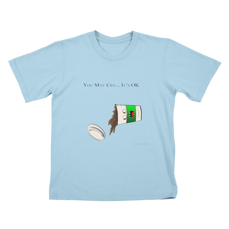 You May Cry... It's OK (Green) Kids T-shirt by Every Drop's An Idea's Artist Shop