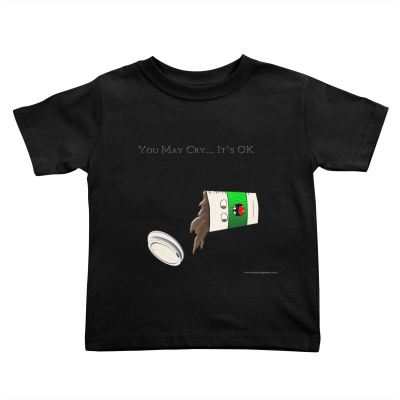 You May Cry... It's OK (Green) Kids Toddler T-Shirt by Every Drop's An Idea's Artist Shop