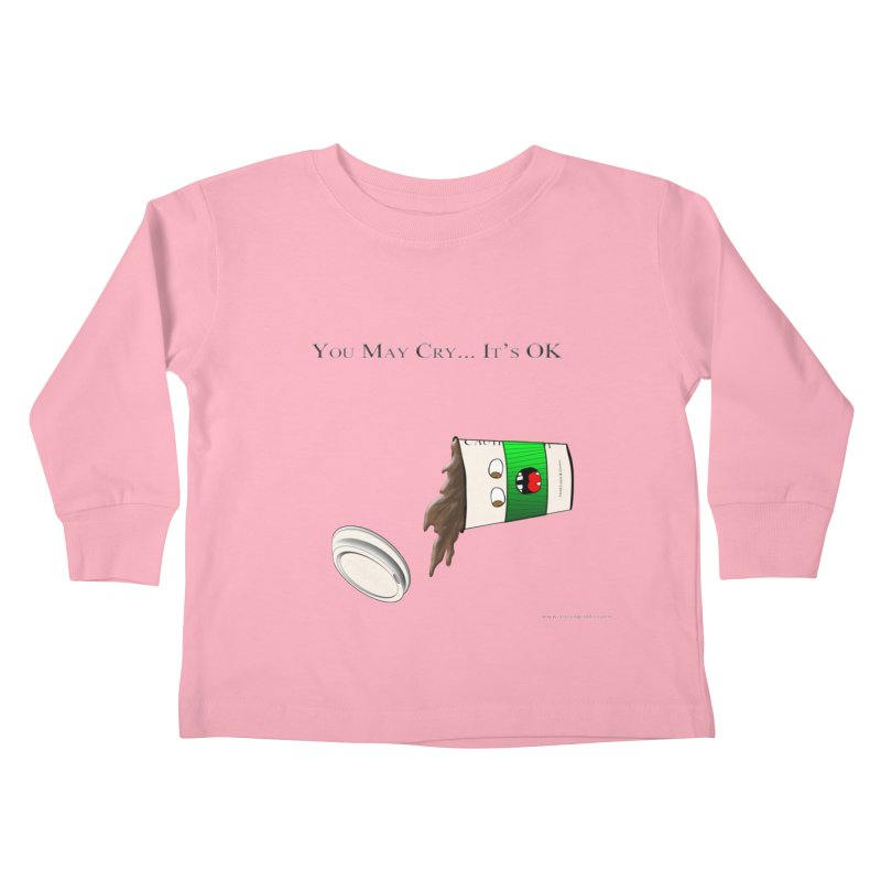 You May Cry... It's OK (Green) Kids Toddler Longsleeve T-Shirt by Every Drop's An Idea's Artist Shop