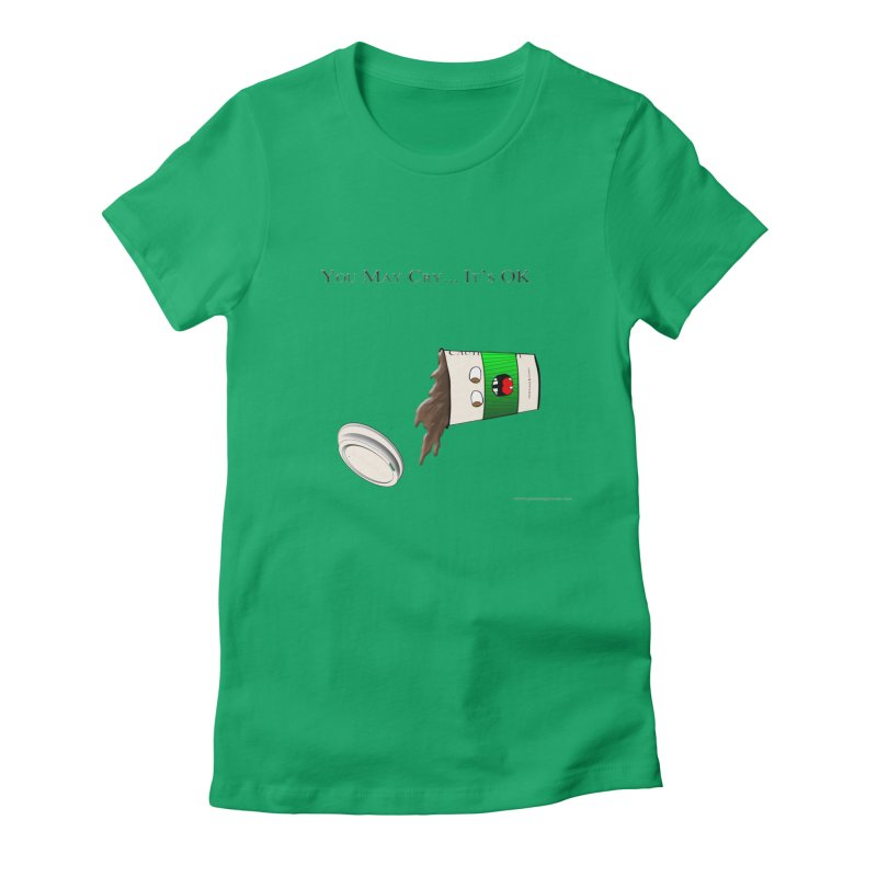 You May Cry... It's OK (Green) Women's Fitted T-Shirt by Every Drop's An Idea's Artist Shop