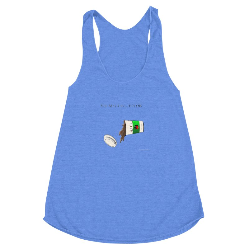 You May Cry... It's OK (Green) Women's Racerback Triblend Tank by Every Drop's An Idea's Artist Shop