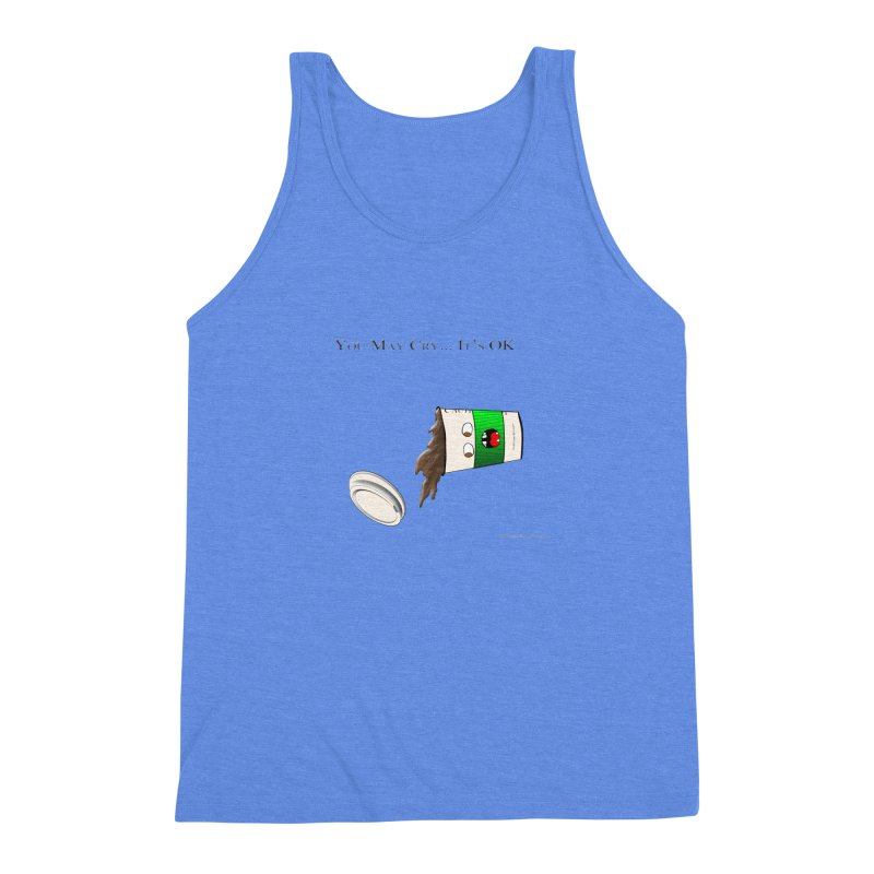 You May Cry... It's OK (Green) Men's Triblend Tank by Every Drop's An Idea's Artist Shop