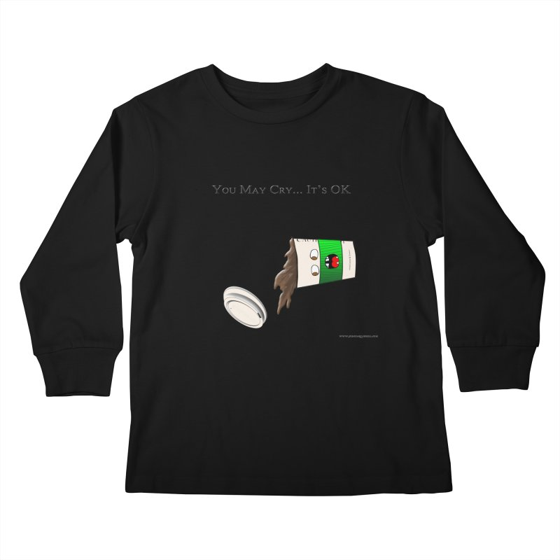 You May Cry... It's OK (Green) Kids Longsleeve T-Shirt by Every Drop's An Idea's Artist Shop