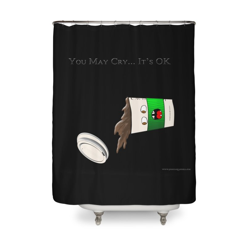 You May Cry... It's OK (Green) Home Shower Curtain by Every Drop's An Idea's Artist Shop