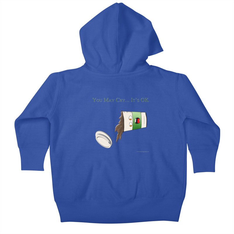 You May Cry... It's OK (Green) Kids Baby Zip-Up Hoody by Every Drop's An Idea's Artist Shop