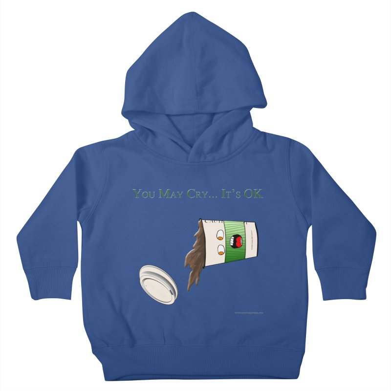 You May Cry... It's OK (Green) Kids Toddler Pullover Hoody by Every Drop's An Idea's Artist Shop
