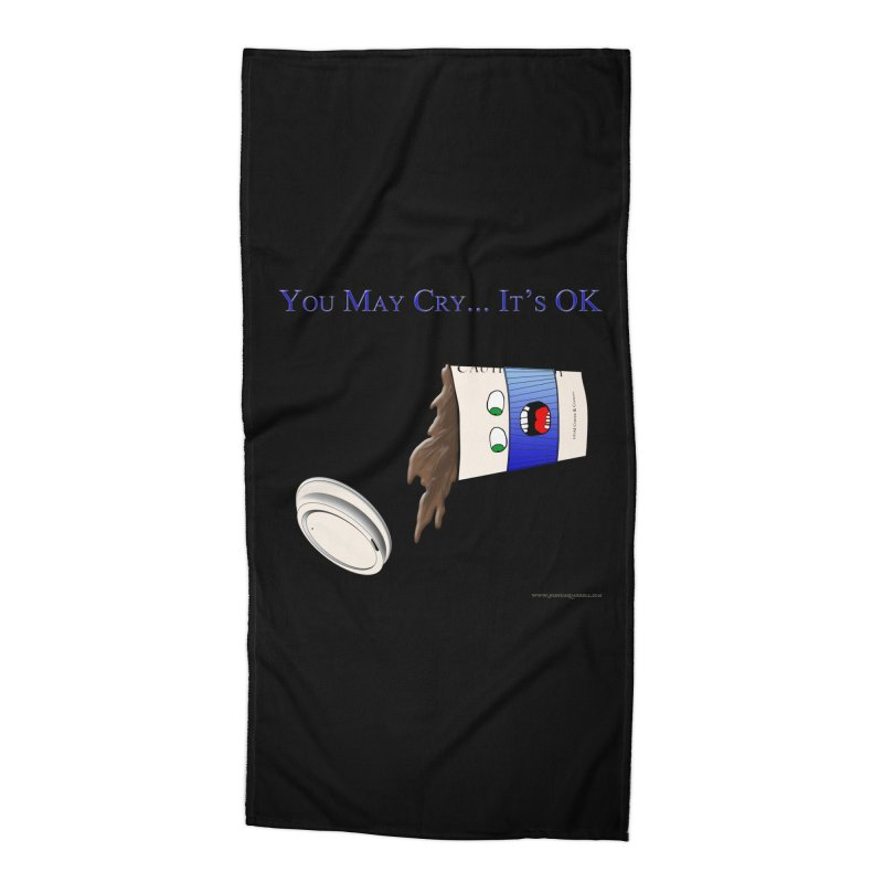 You May Cry... It's OK (Blue) Accessories Beach Towel by Every Drop's An Idea's Artist Shop
