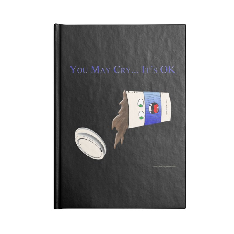 You May Cry... It's OK (Blue) Accessories Blank Journal Notebook by Every Drop's An Idea's Artist Shop