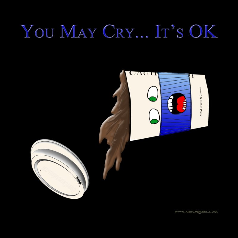 You May Cry... It's OK (Blue) Accessories Mug by Every Drop's An Idea's Artist Shop