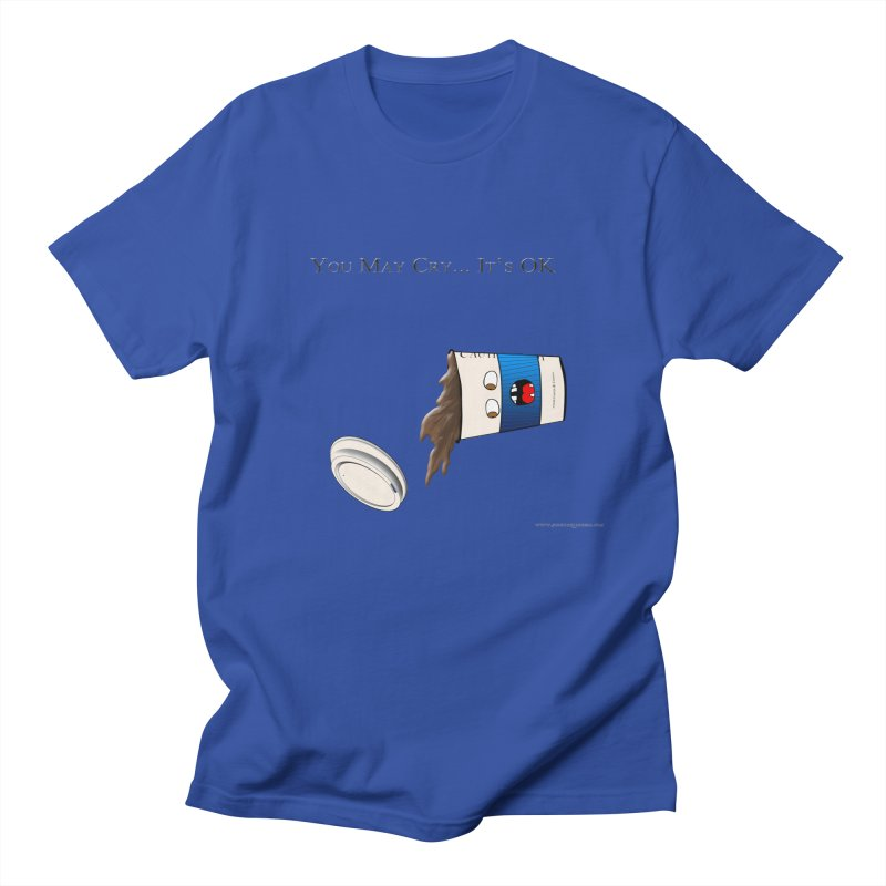 You May Cry... It's OK (Blue) Men's T-shirt by Every Drop's An Idea's Artist Shop