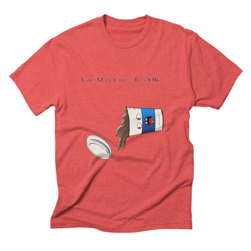 You May Cry... It's OK (Blue) Men's Triblend T-shirt by Every Drop's An Idea's Artist Shop