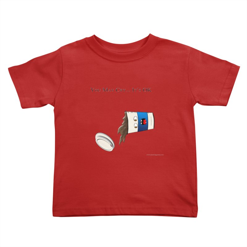 You May Cry... It's OK (Blue) Kids Toddler T-Shirt by Every Drop's An Idea's Artist Shop