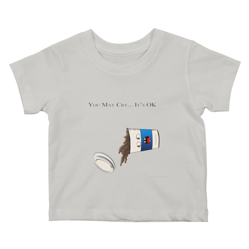 You May Cry... It's OK (Blue) Kids Baby T-Shirt by Every Drop's An Idea's Artist Shop