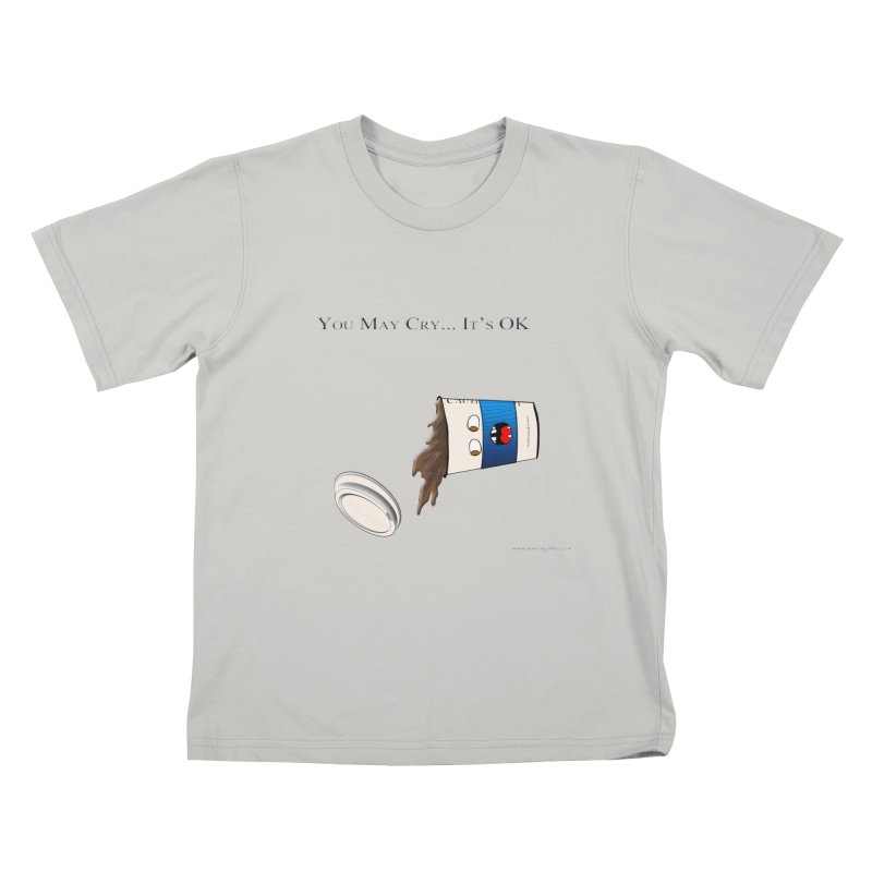 You May Cry... It's OK (Blue) Kids T-shirt by Every Drop's An Idea's Artist Shop