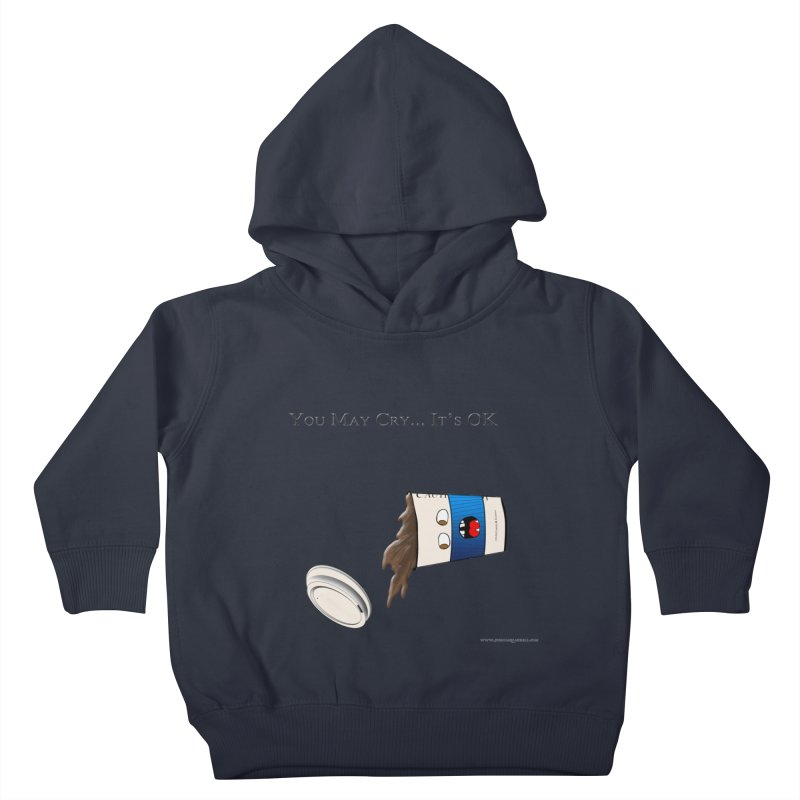 You May Cry... It's OK (Blue) Kids Toddler Pullover Hoody by Every Drop's An Idea's Artist Shop