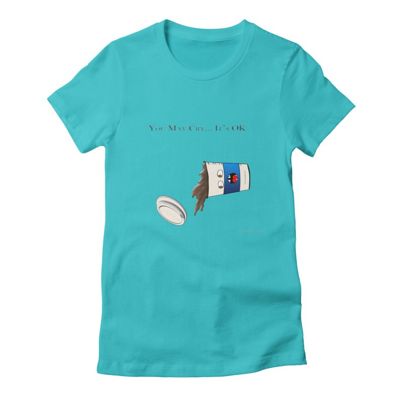 You May Cry... It's OK (Blue) Women's Fitted T-Shirt by Every Drop's An Idea's Artist Shop
