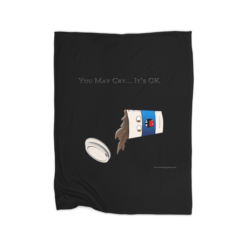 You May Cry... It's OK (Blue) Home Blanket by Every Drop's An Idea's Artist Shop