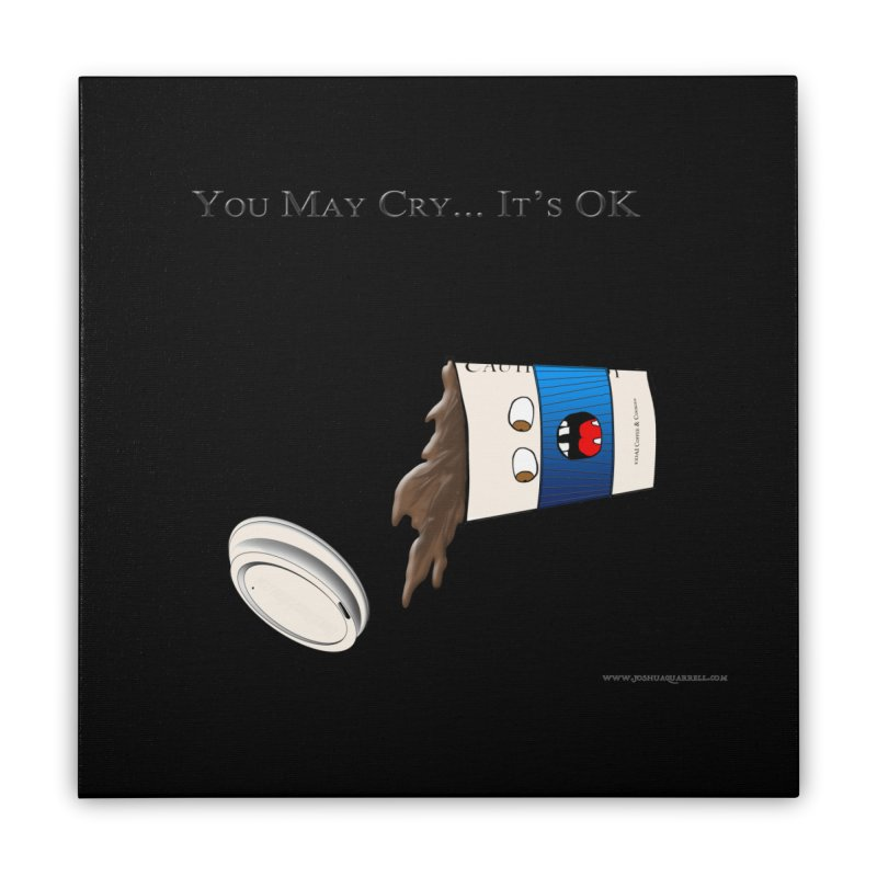 You May Cry... It's OK (Blue) Home Stretched Canvas by Every Drop's An Idea's Artist Shop
