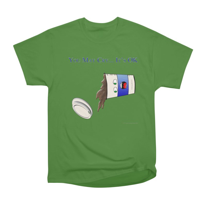 You May Cry... It's OK (Blue) Women's Classic Unisex T-Shirt by Every Drop's An Idea's Artist Shop