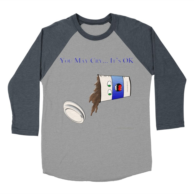 You May Cry... It's OK (Blue) Women's Baseball Triblend T-Shirt by Every Drop's An Idea's Artist Shop