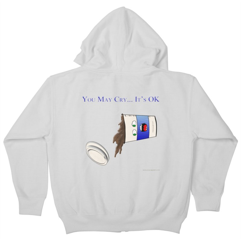 You May Cry... It's OK (Blue) Kids Zip-Up Hoody by Every Drop's An Idea's Artist Shop