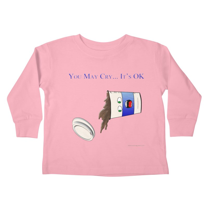 You May Cry... It's OK (Blue) Kids Toddler Longsleeve T-Shirt by Every Drop's An Idea's Artist Shop