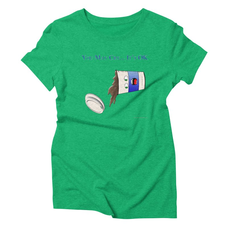 You May Cry... It's OK (Blue) Women's Triblend T-Shirt by Every Drop's An Idea's Artist Shop
