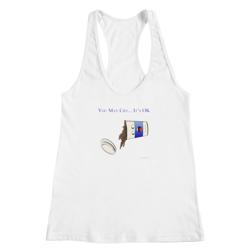 You May Cry... It's OK (Blue) Women's Racerback Tank by Every Drop's An Idea's Artist Shop