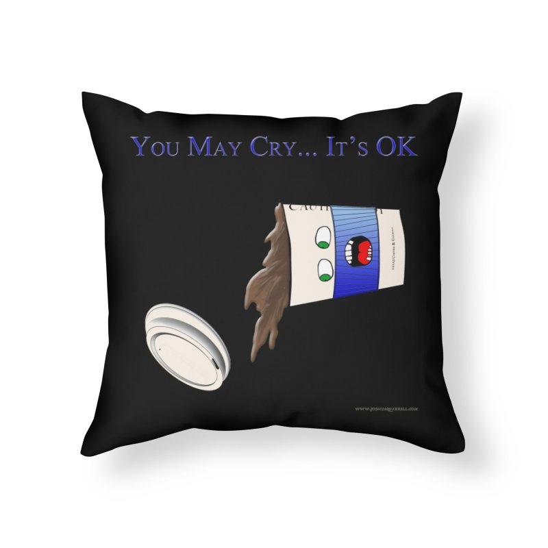 You May Cry... It's OK (Blue) Home Throw Pillow by Every Drop's An Idea's Artist Shop