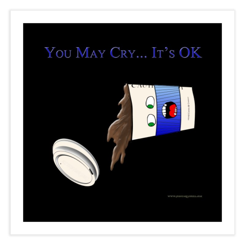 You May Cry... It's OK (Blue) Home Fine Art Print by Every Drop's An Idea's Artist Shop