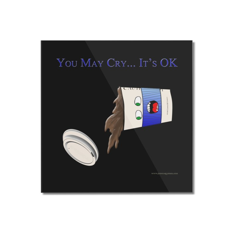 You May Cry... It's OK (Blue) Home Mounted Acrylic Print by Every Drop's An Idea's Artist Shop