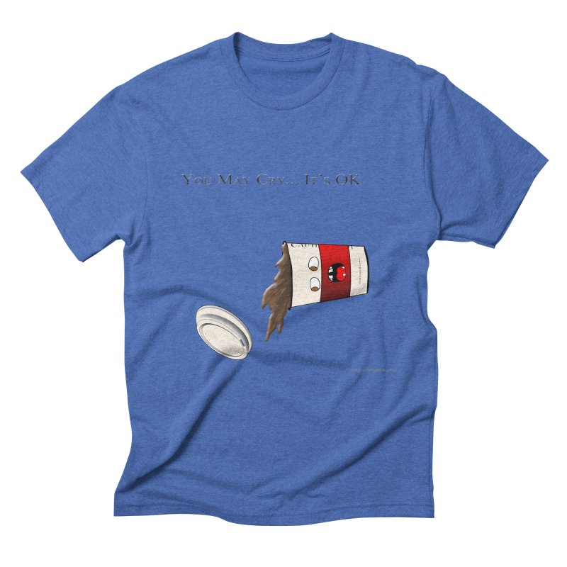 You May Cry... It's OK (Red) Men's Triblend T-shirt by Every Drop's An Idea's Artist Shop