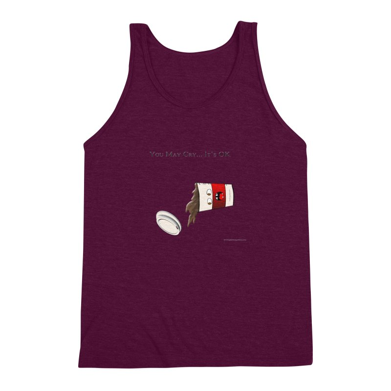 You May Cry... It's OK (Red) Men's Triblend Tank by Every Drop's An Idea's Artist Shop